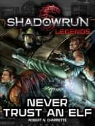 Shadowrun Legends: Never Trust an Elf ebook by Robert N. Charrette