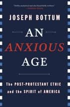 An Anxious Age ebook by Joseph Bottum