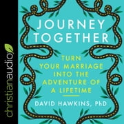 Journey Together - Turn Your Marriage into the Adventure of a Lifetime audiobook by David Hawkins