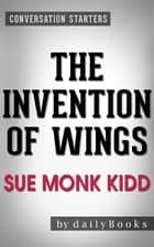 Conversations on The Invention of Wings: A Novel by Sue Monk Kidd ebook by Daily Books