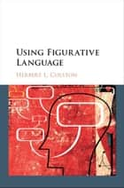 Using Figurative Language ebook by Herbert L. Colston