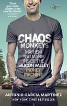 Chaos Monkeys - Inside the Silicon Valley Money Machine ebook by Antonio Garcia Martinez
