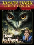 Dead by Dawn (Jason Dark: Ghost Hunter: Volume 7)