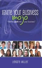 Ignite Your Business Mojo ebook by Lenore Miller
