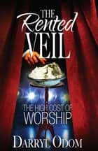 The Rented Veil The High Cost of Worship ebook by Darryl Odom