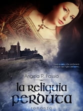 La reliquia perduta ebook by Angela P. Fassio