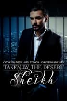 Taken by the Desert Sheikh ebook by Christina Phillips, Mel Teshco, Cathleen Ross