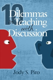 10 Dilemmas in Teaching with Discussion - Managing Integral Instruction ebook by Jody S. Piro
