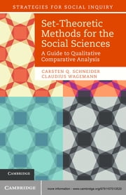 Set-Theoretic Methods for the Social Sciences - A Guide to Qualitative Comparative Analysis ebook by Carsten Q. Schneider,Claudius Wagemann