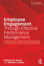 Employee Engagement Through Effective Performance Management - A Practical Guide for Managers ebook by Edward M. Mone, Manuel London, Edward M Mone