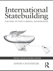 International Statebuilding - The Rise of Post-Liberal Governance ebook by David Chandler