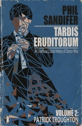 TARDIS Eruditorum: An Unauthorized Critical History of Doctor Who Volume 2: Patrick Troughton ebook by Philip Sandifer