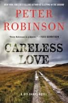 Careless Love - A DCI Banks Novel ebook by Peter Robinson