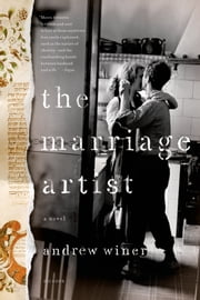 The Marriage Artist - A Novel ebook by Andrew Winer