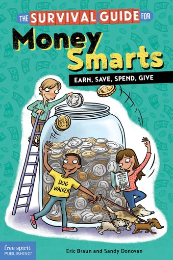 The Survival Guide for Money Smarts - Earn, Save, Spend, Give ebook by Eric Braun,Sandy Donovan
