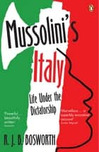 Mussolini's Italy - Life Under the Dictatorship, 1915-1945 ebook by R J B Bosworth