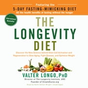The Longevity Diet - Discover the New Science behind Stem Cell Activation and Regeneration to Slow Aging, Fight Disease, and Optimize Weight audiobook by Valter Longo, PhD