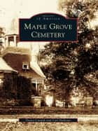 Maple Grove Cemetery ebook by Nancy Cataldi,Carl Ballenas