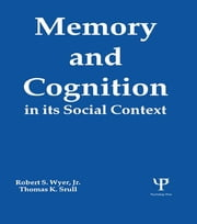 Memory and Cognition in Its Social Context ebook by Robert S. Wyer, Jr.,Thomas K. Srull