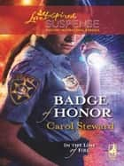 Badge Of Honor (Mills & Boon Love Inspired) (In the Line of Fire, Book 2) ebook by Carol Steward