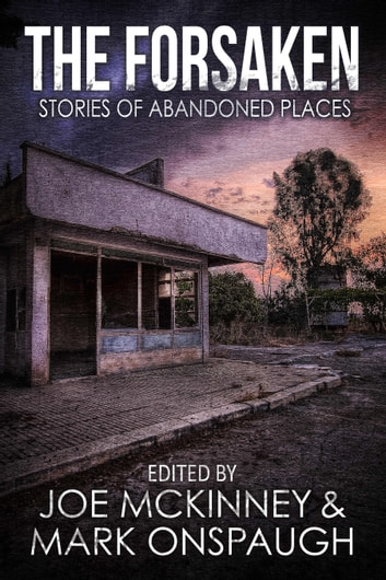 The Forsaken: Stories of Abandoned Places ebook by Joe McKinney,Mark Onspaugh