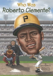 Who Was Roberto Clemente? ebook by James Buckley,Ted Hammond,Nancy Harrison
