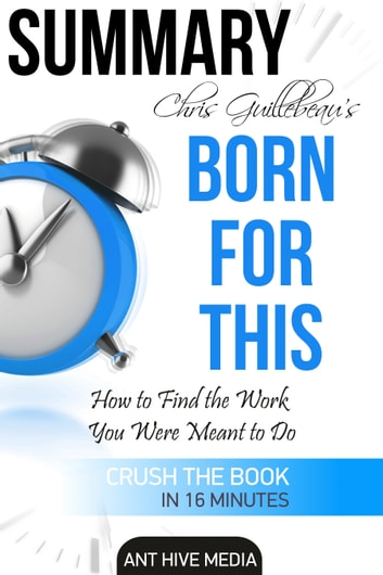 Chris Guillebeau's Born For This: How to Find the Work You Were Meant to Do | Summary ebook by Ant Hive Media