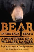 Bear in the Back Seat - Adventures of a Wildlife Ranger in the Great Smoky Mountains National Park ebook by Carolyn Jourdan, Kim DeLozier