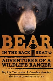 Bear in the Back Seat - Adventures of a Wildlife Ranger in the Great Smoky Mountains National Park ebook by Carolyn Jourdan,Kim DeLozier