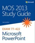 MOS 2013 Study Guide for Microsoft PowerPoint ebook by Joan Lambert