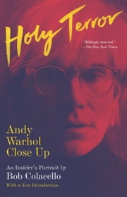 Holy Terror - Andy Warhol Close Up ebook by Bob Colacello