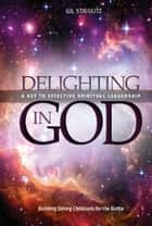Delighting In God ebook by Gil Stieglitz