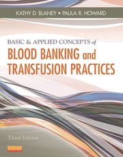 Basic & Applied Concepts of Blood Banking and Transfusion Practices ebook by Kathy D. Blaney,Paula R. Howard