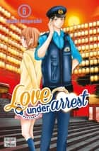 Love under Arrest T06 ebook by Maki Miyoshi