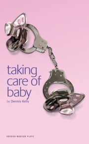 Taking Care of Baby ebook by Dennis Kelly