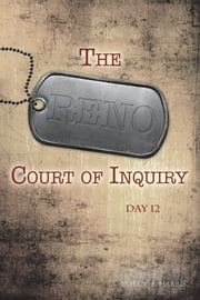 The Reno Court of Inquiry: Day Twelve ebook by Ethan E. Harris