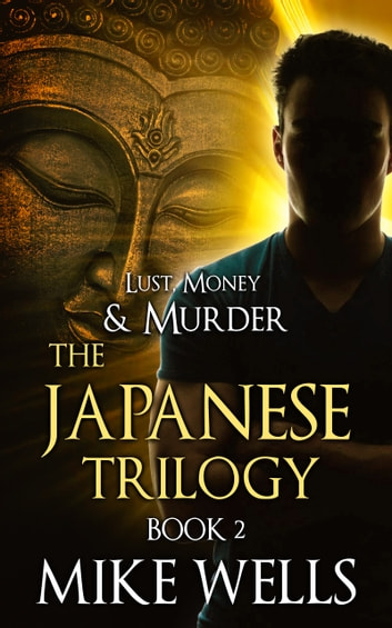 The Japanese Trilogy, Book 2 - The Invisible Manhunt - (Lust, Money & Murder Series Book 14) ebook by Mike Wells