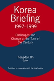 Korea Briefing - 1997-1999: Challenges and Changes at the Turn of the Century ebook by Kongdan Oh,Ralph C. Hassig