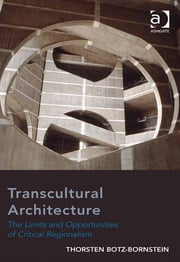 Transcultural Architecture - The Limits and Opportunities of Critical Regionalism ebook by Assoc Prof Thorsten Botz-Bornstein