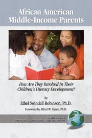 African American Middle-Income Parents: How Are They Involved in Their Children's Literacy Development? Literacy Language and Learning ebook by Swindell Robinson, Ethel