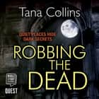 Robbing the Dead (Inspector Jim Carruthers Book 1) Áudiolivro by Tana Collins, James Gillies