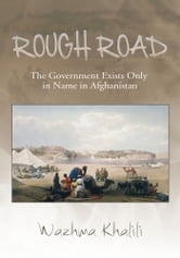 Rough Road - The Government Exists Only in Name in Afghanistan ebook by Wazhma Khalili