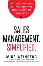 Sales Management. Simplified. - The Straight Truth About Getting Exceptional Results from Your Sales Team ebook by Mike Weinberg