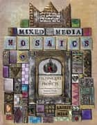 Mixed-Media Mosaics - Techniques and Projects Using Polymer Clay Tiles, Beads & Other Embellishments ebook by Laurie Mika