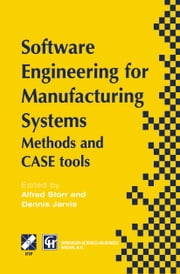 Software Engineering for Manufacturing Systems - Methods and CASE tools ebook by A. Storr,D.H. Jarvis