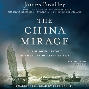 The China Mirage - The Hidden History of American Disaster in Asia audiobook by James Bradley