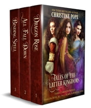 Tales of the Latter Kingdoms, Books 1-3 - Dragon Rose, All Fall Down, and Binding Spell ebook by Christine Pope
