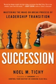 Succession - Mastering the Make-or-Break Process of Leadership Transition ebook by Noel M. Tichy