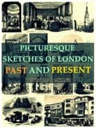 Picturesque Sketches of London, Past and Present ebook by Thomas Miller