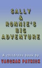 Sally and Ronnie's BIG Adventure ebook by Vaughan Patrick